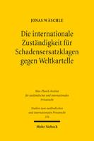 Die internationale Zuständigkeit für Schadensersatzklagen gegen Weltkartelle