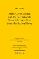 Arthur T. von Mehren und das internationale Zivilverfahrensrecht im transatlantischen Dialog