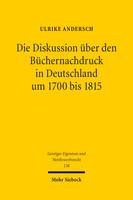 Die Diskussion über den Büchernachdruck in Deutschland um 1700 bis 1815