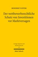 Der wettbewerbsrechtliche Schutz von Investitionen vor Marktversagen
