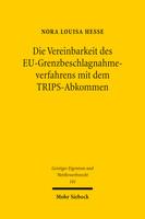 Die Vereinbarkeit des EU-Grenzbeschlagnahmeverfahrens mit dem TRIPS-Abkommen