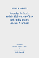 Sovereign Authority and the Elaboration of Law in the Bible and the Ancient Near East