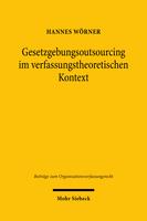 Gesetzgebungsoutsourcing im verfassungstheoretischen Kontext