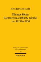 Die neue Kölner Rechtswissenschaftliche Fakultät von 1919 bis 1950