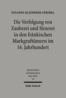 Die Verfolgung von Zauberei und Hexerei in den fränkischen Markgraftümern im 16. Jahrhundert