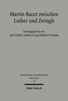 Martin Bucer zwischen Luther und Zwingli