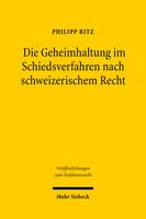 Die Geheimhaltung im Schiedsverfahren nach schweizerischem Recht