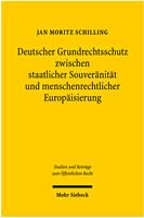 Deutscher Grundrechtsschutz zwischen staatlicher Souveränität und menschenrechtlicher Europäisierung
