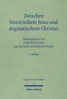 Zwischen historischem Jesus und dogmatischem Christus