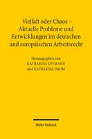 Vielfalt oder Chaos – Aktuelle Probleme und Entwicklungen im deutschen und europäischen Arbeitsrecht