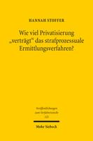 Wie viel Privatisierung »verträgt« das strafprozessuale Ermittlungsverfahren?