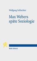 Max Webers späte Soziologie