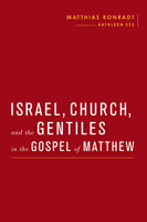 Israel, Church, and the Gentiles in the Gospel of Matthew