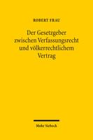 Der Gesetzgeber zwischen Verfassungsrecht und völkerrechtlichem Vertrag