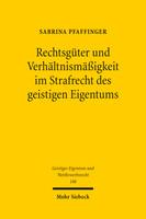 Rechtsgüter und Verhältnismäßigkeit im Strafrecht des geistigen Eigentums