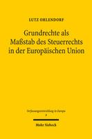 Grundrechte als Maßstab des Steuerrechts in der Europäischen Union