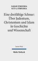 Eine dreifältige Schnur: Über Judentum, Christentum und Islam in Geschichte und Wissenschaft