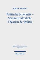 Politische Scholastik – Spätmittelalterliche Theorien der Politik